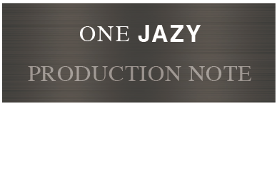 ONE JAZY PRODUCTION NOTE